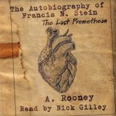 The Autobiography of Francis N. Stein: The Last Promethean by A. Rooney, read by Nick Gilley