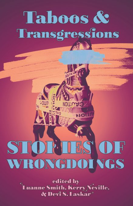 Front cover for Taboos & Transgressions: Stories of Wrongdoings edited by Luanne Smith, Kerry Neville, & Devi S. Laskar. Shows a broken carousel horse wrapped in caution tape on a vivid purple and orange background.
