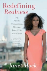 """""""Redefining Realness. My Path to Womanhood, Identity, Love & So Much More"""" - Janet Mock"""
