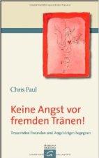 """Chris Paul: """"Keine Angst vor fremden Tränen – trauernde Freunde und Angehörige begleiten"""""""