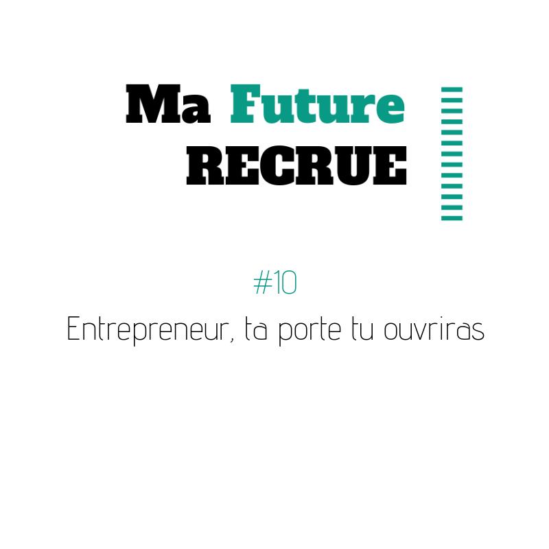 #10 Entrepreneur, ta porte tu ouvriras