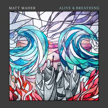 Matt Maher - Alive & Breathing