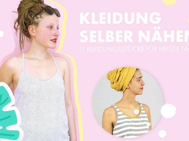 Kleidung selber nähen: 11 Kleidungsstücke für heiße Tage