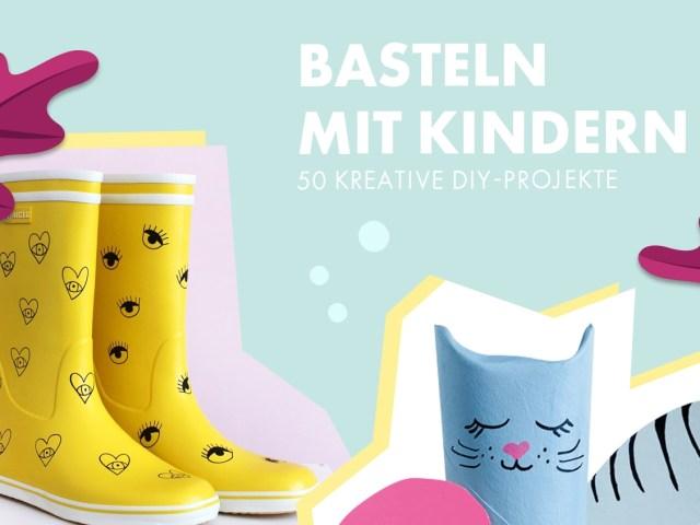 Basteln mit Kindern: 50 kreative DIY-Projekte