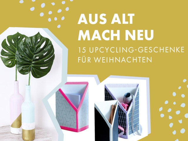 Aus Alt mach Neu: 15 Upcycling-Geschenke für Weihnachten