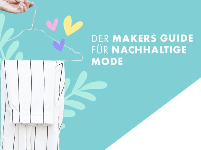 Der Makers Guide für nachhaltige Mode