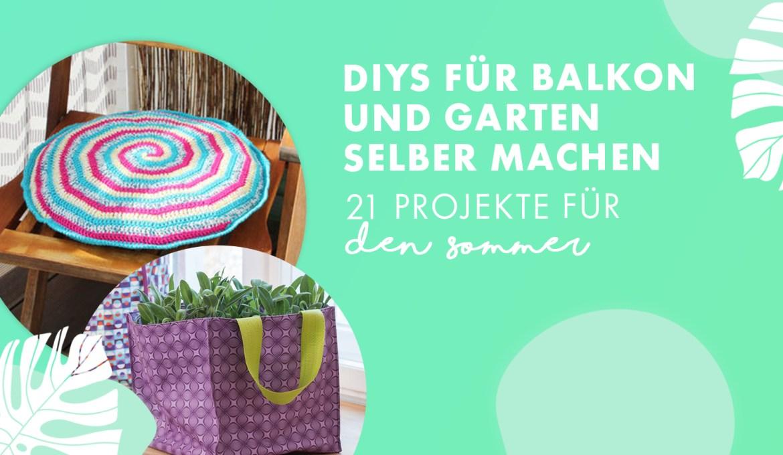 DIYs für Balkon und Garten selber machen – 21 Projekte für den Sommer