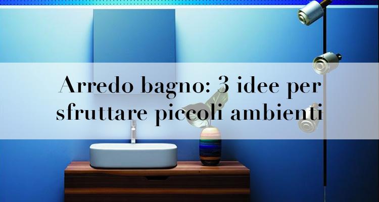 Arredo bagno 3 idee per sfruttare piccoli ambienti for Piccoli spazi