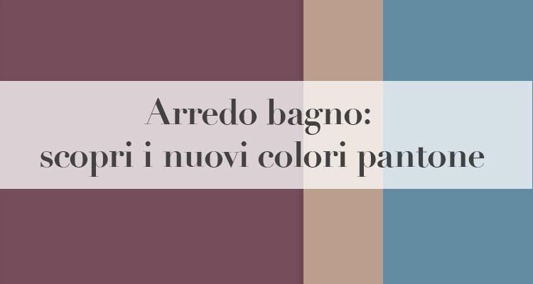 arredo bagno: scopri i nuovi colori pantone - Arredo Bagno Marsala