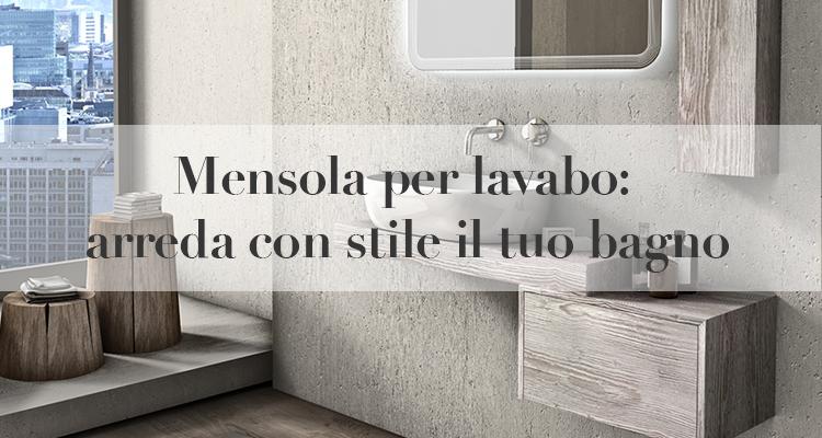 Mensola per lavabo da appoggio: arredare il bagno con stile