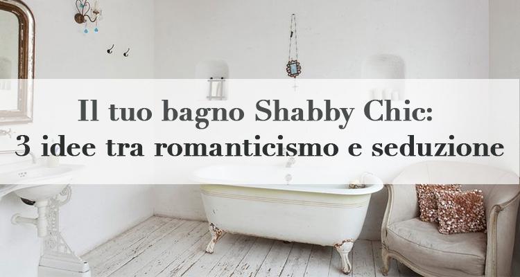 Il tuo bagno Shabby Chic: 3 idee tra romanticismo e seduzione ...