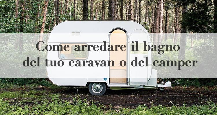 Idee Per Interni Roulotte : Camper caravan o motorhome: arredare il bagno magazine deghishop
