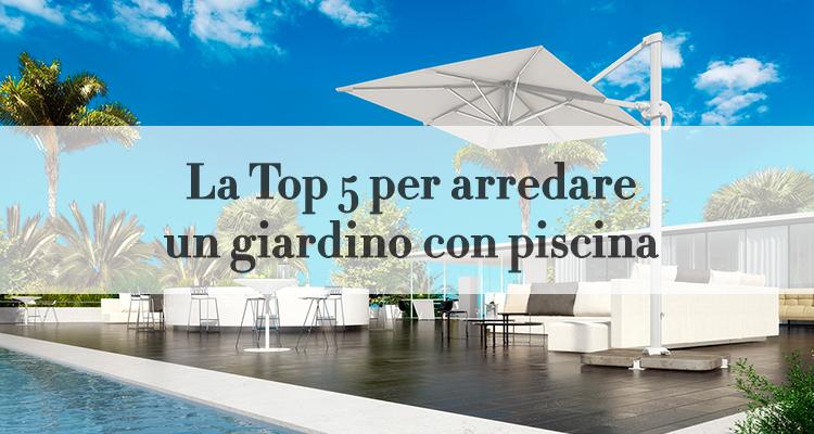La top5 per arredare un giardino con piscina magazine for Arredare giardino con piscina