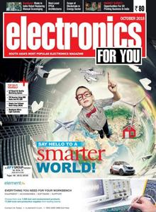 Electronics For You – October 2018