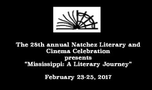 """The 28th annual Natchez Literary and Cinema Celebration presents """"Mississippi: A Literary Journey""""  February 23-25, 2017"""