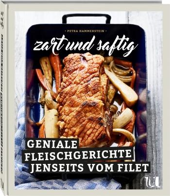 Kochbuch: Zart und Saftig - Geniale Fleischgerichte jenseits vom Filet | Petra Hammerstein