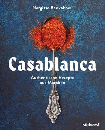 Kochbuch: Casablanca - Authentische Rezepte aus Marokko | Nargisse Benkabbou