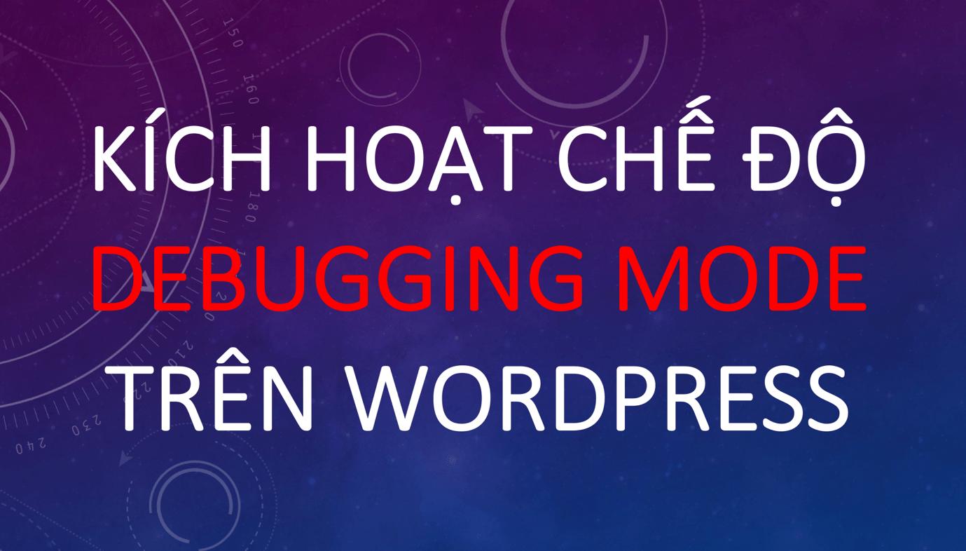 kich hoat che do debugging mode tren wordpress