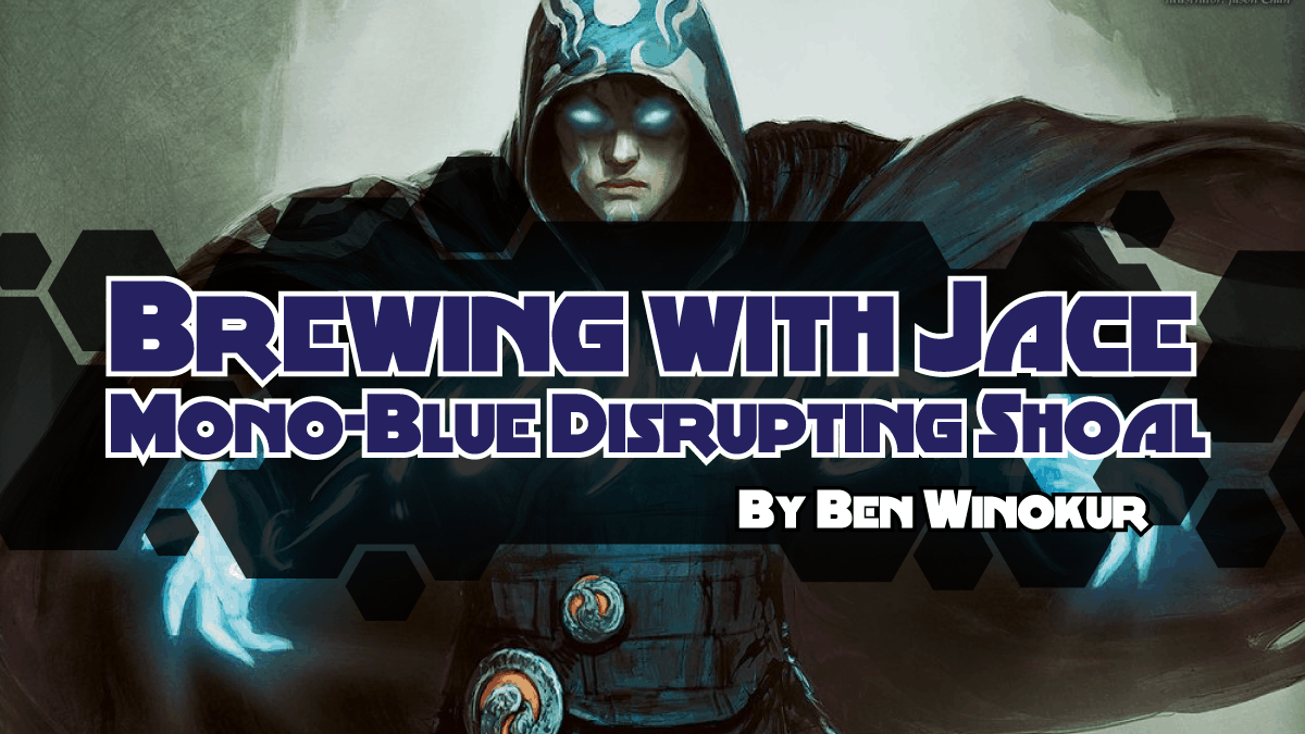 Brewing with Jace: Mono-Blue Disrupting Shoal | magic ...