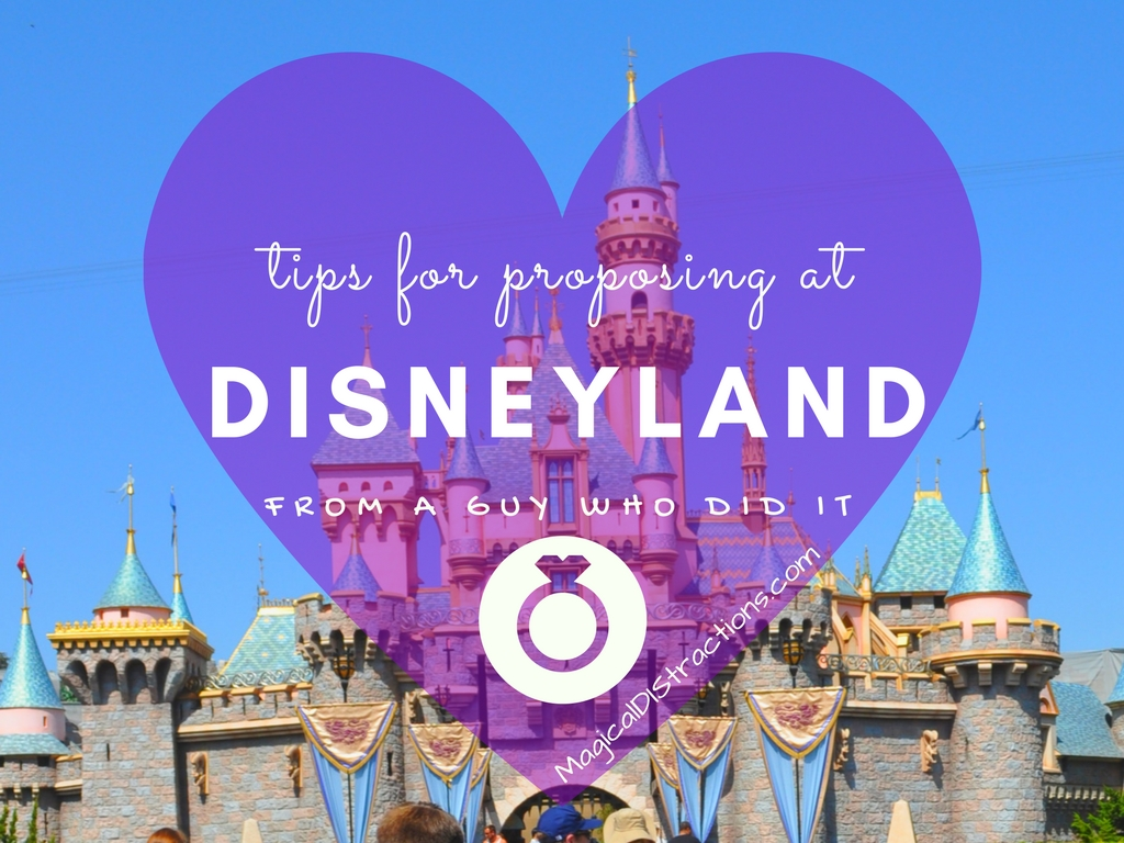 Tips For Proposing At Disneyland From A Guy Who Did It Magical Distractions