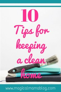 10 tips for keeping a clean home magical mama blog