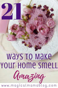 21 Ways to Make Your Home Smell Amazing Magical Mama Blog