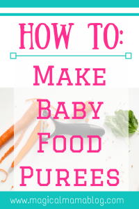 magical mama blog how to make baby food purees cooking