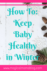 magical mama blog how to keep baby hea;thy in wonter toddler kid sick cold flu rsv croup resperitory infection disease