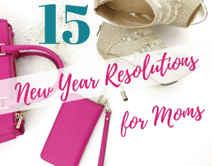 Magical Mama Blog 15 New Year Resolutions for Moms