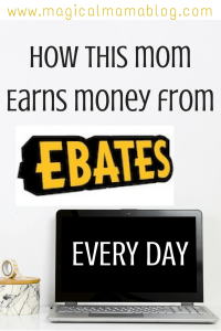 How This Mom Earns Money from EBATES Every Day - Magical Mama Blog