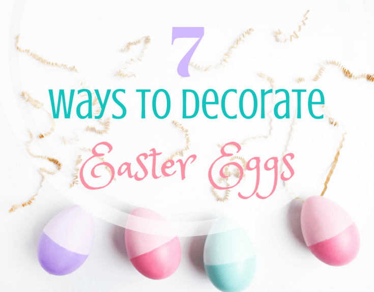 Magical Mama Blog 7 Ways to Decorate Easter Eggs