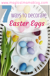 7 Ways to Decorate Easter Eggs - MagicalMamaBlog