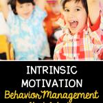 Behavior management that works using intrinsic motivation