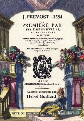 """Couverture de la réédition du livre de J. Prévost, publié en 1584, """"traduit"""" du vieux Français et glosé par Hervé Guillard, aux éditions Georges Proust."""