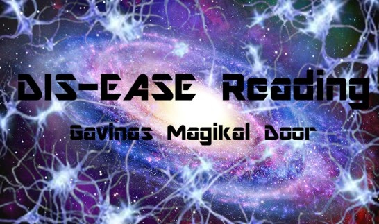 DIS-EASE REading Gavinas magikal door