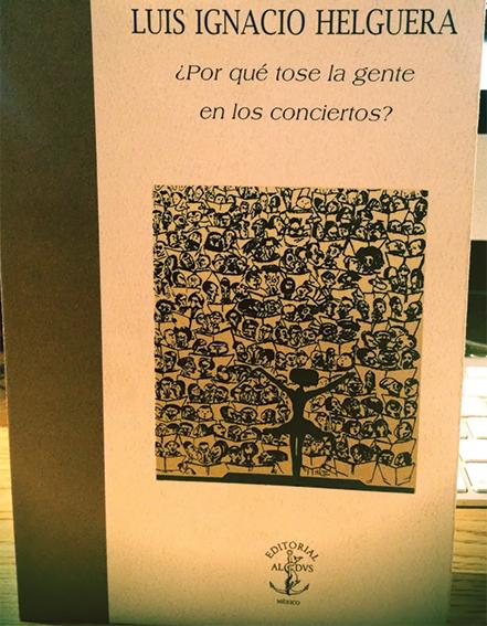 Por qué tose la gente en los conciertos, de Luis Ignacio Helguera