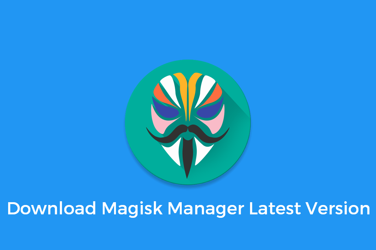 Download Magisk Manager Latest Version