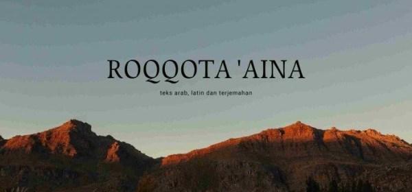 Lirik Lagu Qosidah Roqqota Aina beserta artinya