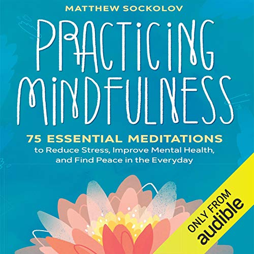 Practicing Mindfulness: 75 Essential Meditations for finding peace in the everyday.
