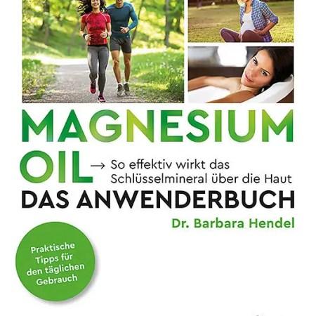 Magnesium Oil - Das Anwenderbuch - Dr. Barbara Hendel