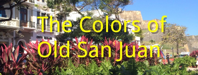 The Colors of Old San Juan- Mags On The Move
