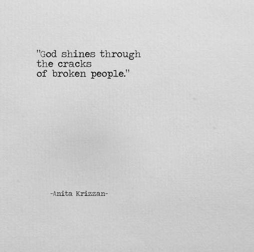 God shines through the cracks of broken people