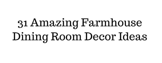 31 Amazing Farmhouse Dining Room Decor Ideas