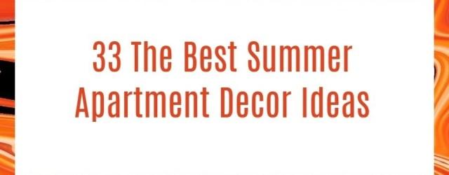 33 The Best Summer Apartment Decor Ideas