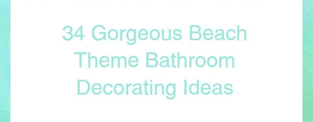 34 Gorgeous Beach Theme Bathroom Decorating Ideas
