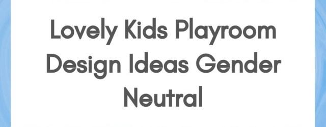 Lovely Kids Playroom Design Ideas Gender Neutral