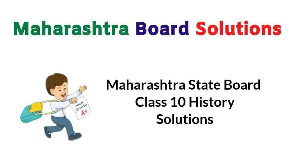 Maharashtra State Board Class 10 History Solutions