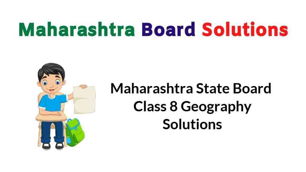 Maharashtra State Board Class 8 Geography Solutions