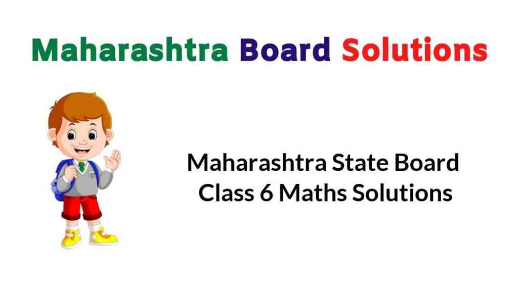 Maharashtra State Board Class 6 Maths Solutions