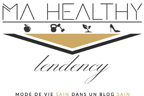 Ma Healthy Tendency – Blog Healthy Lifestyle, Recette Saines, Fitness & Bio